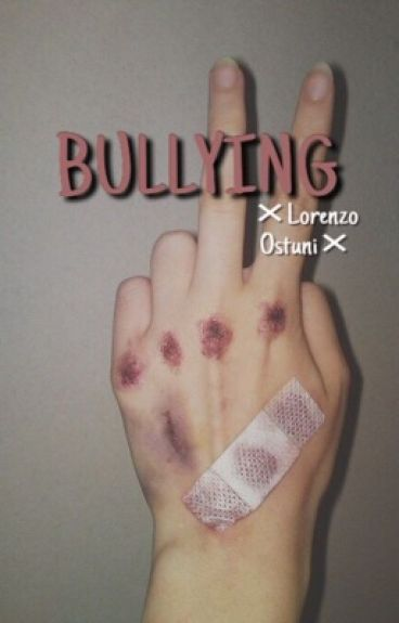 Bullying //Lorenzo Ostuni// #Wattys2016 [IN REVISIONE]