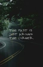 The past is just around the corner. by too_cold_heart
