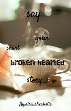 Say Your Short Broken Hearted Story by axra_rhxa