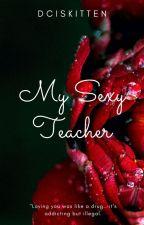 My Sexy Teacher by dciskitten