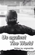 Us against The World.... EDITING by aaliyahparker12