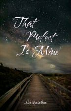 That Prefect Is Mine by NurSyarafana026
