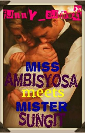 Miss Ambisyosa meet Mister Sungit by funny_author