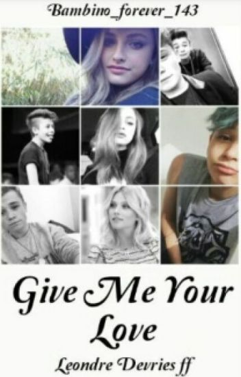 ~ Give me your love ~ Leondre Devries