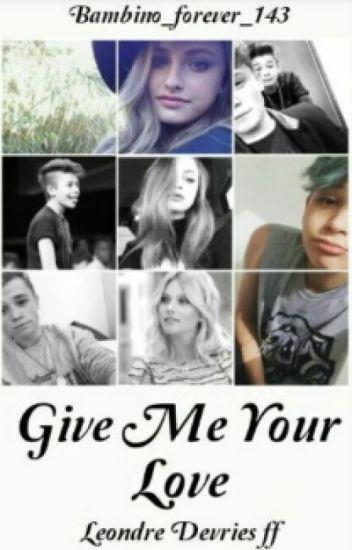 ~ Give me your love ~ Leondre Devries