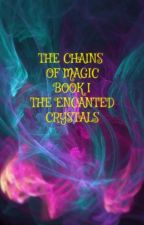 The Chains of Magic Book 1 The Enchanted Crystals by sotos021