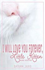 I Will Love You Forever,Little Kitten (Muke Version) by Saturn_Jubs