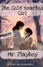 The Cold Hearted Girl Meets Mr. Playboy by simentgirl