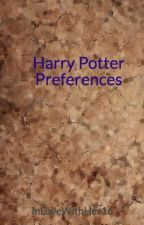 Harry Potter Preferences by InLoveWithHer16