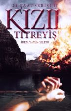 KIZIL TİTREYİŞ (24 SAAT serisi 2) by iremyarenyldr
