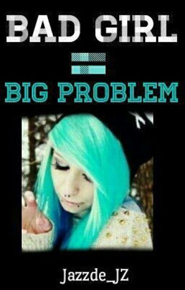 Bad Girl = Big Problem