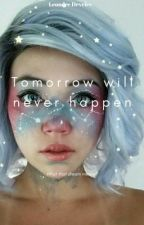 Tomorrow will never happen || L.D by itsmeyourqueen_