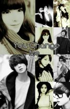 You Change Me  by -MLN12-