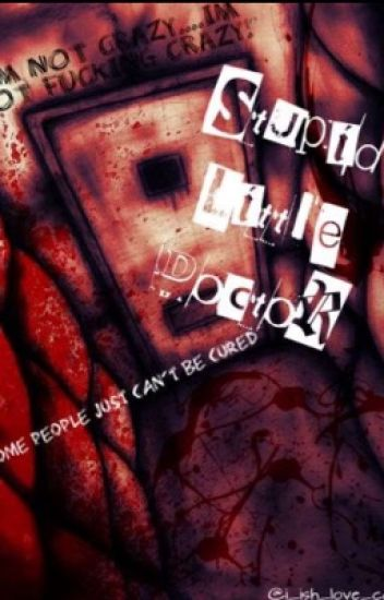 Stupid Little Doctor ( Yandere!Creepypasta x Doctor!Reader )