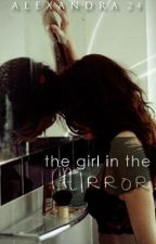 The Girl in the Mirror by alexandra24