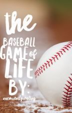 The Baseball game of Life || Completed  by xocurrentlyreading