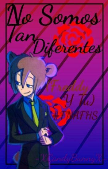 No Somos Tan Diferentes (Freddy Y Tu) #FNAFHS ||Cancelada||