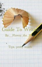 Guide To Writing by __Flowey_the_Flower