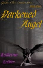 Darkened Angel {Goddess Class Creation: Book Two} by Katherin3Coitier