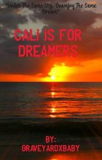 Cali Is for Dreamers by graveyardxbaby