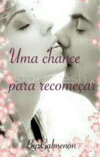 Uma Chance Para Recomeçar. by Galmenon
