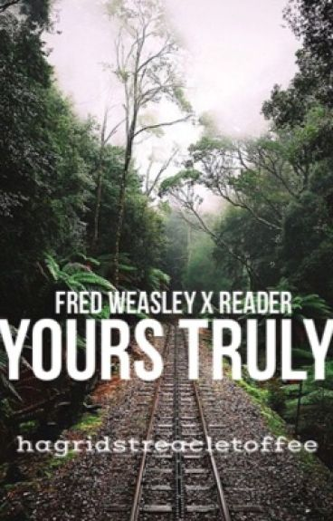 yours truly ; fred weasley x reader