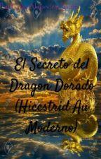 El Secreto Del Dragón Dorado (HICCSTRID AU Moderno) by ErikaAlejandraQuinta
