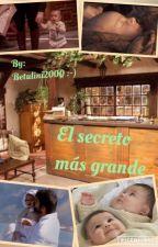 El secreto más grande by Betulini2000