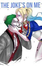 The Joke's On Me (Joker a Harley fanfikce CZ) (DOKONČENO) by daddyslittlemonster_