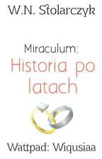 Miraculum: Historia po latach by Wiqusiaa