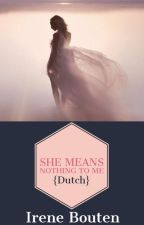 She means nothing to me {Dutch} by irene-xx