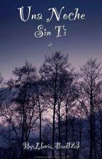 Una Noche Sin Ti by LluviaAbad123