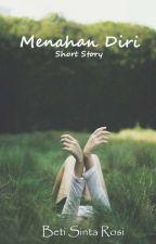 Menahan Diri (Short Story) by BetiSinta