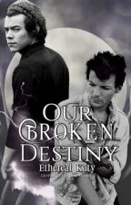Our Broken Destiny|| Larry Fanfic  (boyxboy) by Ethereal_Katy