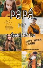Papá Por Accidente by xXCanelaBautistaXx