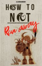 How To Not Run Away - Httyd runaway fanfiction by Elviraxxz