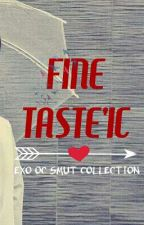 Fine Taste'ic (Exo OC Smut Collection)  by Yyunniee
