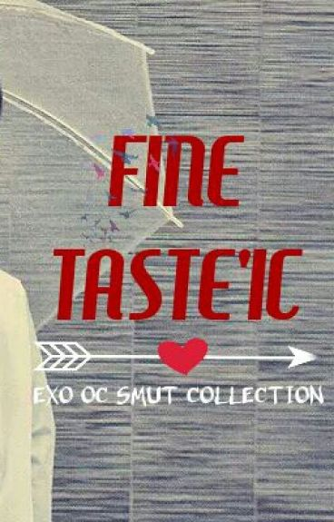 Fine Taste'ic (Exo OC Smut Collection)
