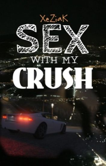 Sex with my crush?! [XzK]