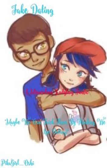 Fake Dating ~A Miraculous Ladybug Fanfic~