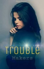 Trouble Makers by -QueenSelena-