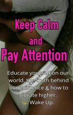 Keep Calm & Pay Attention by dejaaloaf