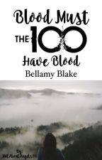 Blood must have blood | Bellamy Blake, The 100 by NotAboutAngels38