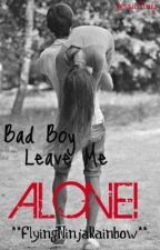 Bad Boy Leave Me Alone by FlyingNinjaRainbow