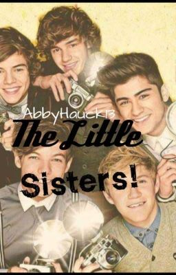 The Little Sisters! ( one direction little sister fanfic )