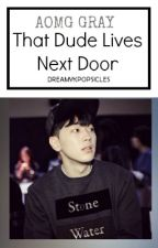 That Dude Lives Next Door | AOMG Gray  by dreamykpopsicles