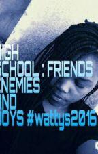 High School: Friends, Enemies And BOYS #wattys2016  by Jeyaisjeanneandsiya