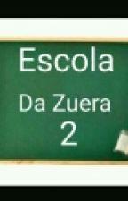 Escola Da Zuera 1\2 by Nutella-Potter