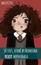 50 viet, ktoré by Hermiona nikdy nepovedala (pozastavené) by EmilyT1357