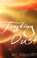 Trusting Dust by JFgirl007